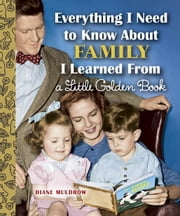 Everything I Need to Know About Family I Learned From a Little Golden Book ebook by Diane Muldrow
