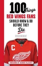100 Things Red Wings Fans Should Know & Do Before They Die ebook by Kevin Allen, Bob Duff, Darren McCarty