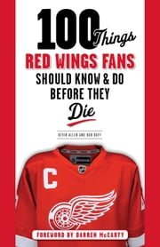 100 Things Red Wings Fans Should Know & Do Before They Die ebook by Kevin Allen,Bob Duff,Darren McCarty