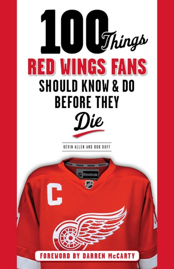 100 Things Red Wings Fans Should Know & Do Before They Die ebook by Kevin Allen,Bob Duff