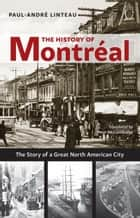 The History of Montréal ebook by Paul-André Linteau,Peter McCambridge