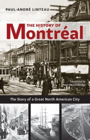 The History of Montréal - The Story of a Great North American City ebook by Paul-André Linteau,Peter McCambridge