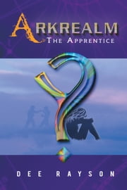 Arkrealm - The Apprentice ebook by Dee Rayson