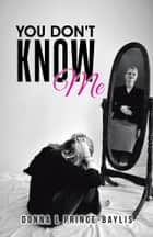 YOU DON'T KNOW ME ebook by Donna L Prince-Baylis