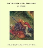 The Struggle of The Magicians ebook by G. I. Gurdjieff