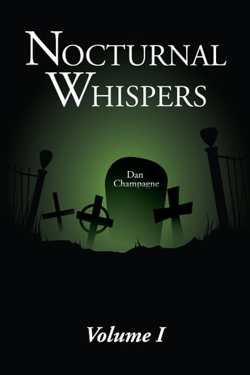Nocturnal Whispers: Volume I ebook by Dan Champagne