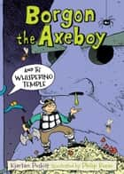 Borgon the Axeboy and the Whispering Temple ebook by Kjartan Poskitt