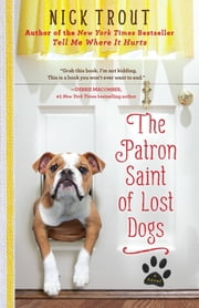 The Patron Saint of Lost Dogs - A Novel ebook by Nick Trout