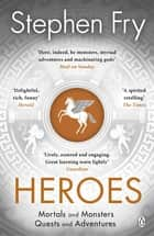 Heroes - The myths of the Ancient Greek heroes retold ebook by Stephen Fry