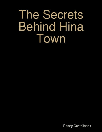 The Secrets Behind Hina Town ebook by Randy Castellanos