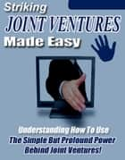 Striking Joint Ventures Made Easy ebook by Thrivelearning Institute Library