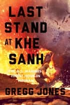 Last Stand at Khe Sanh ebook by Gregg Jones