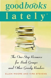Good Books Lately - The One-Stop Resource for Book Groups and Other Greedy Readers ebook by Ellen Moore,Kira Stevens