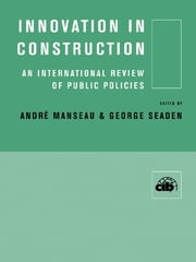 Innovation in Construction - An International Review of Public Policies ebook by Andre Manseau,George Seaden