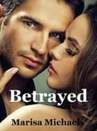 Betrayed ebook by Marisa Michaels