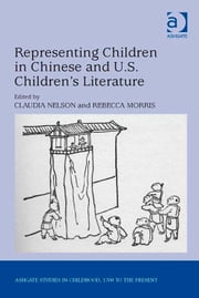 Representing Children in Chinese and U.S. Children's Literature ebook by Ms Rebecca Morris,Professor Claudia Nelson,Professor Claudia Nelson