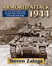Armored Attack 1944: U.S. Army Tank Combat in the European Theater from D-Day to the Battle of the Bulge - U.S. Army Tank Combat in the European Theater from D-Day to the Battle of the Bulge ebook by Steven Zaloga