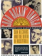 Good Rockin' Tonight - Sun Records and the Birth of Rock 'N' Roll ebook by Colin Escott, Martin Hawkins