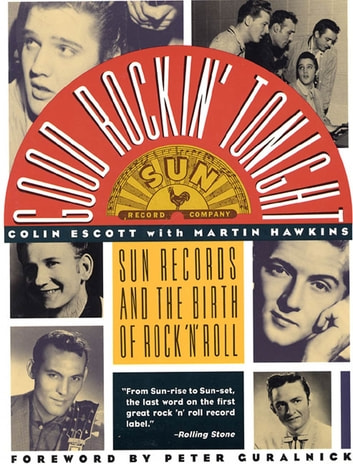 Good Rockin' Tonight - Sun Records and the Birth of Rock 'N' Roll ebook by Colin Escott,Martin Hawkins