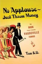 No Applause--Just Throw Money ebook by Trav S.D.