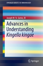 Advances in Understanding Kingella kingae ebook by Joseph St. Geme