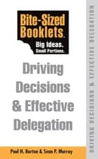 Driving Decisions & Effective Delegation: Bite-Sized Booklet ebook by Paul Burton