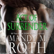 Act of Surrender - Paranormal Security and Intelligence® an Immortal Ops® World Novel audiobook by Mandy M. Roth