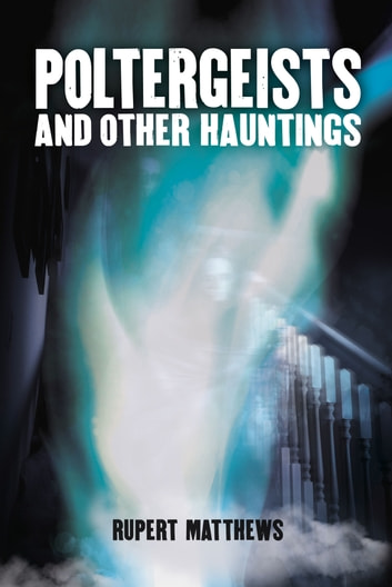 Poltergeists - And other hauntings ebook by Rupert Matthews