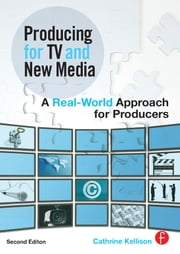 Producing for TV and New Media - A Real-World Approach for Producers ebook by Cathrine Kellison