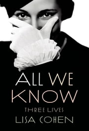 All We Know - Three Lives ebook by Lisa Cohen
