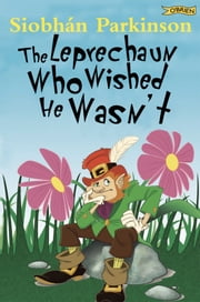The Leprechaun Who Wished He Wasn't ebook by Donald Teskey,Siobhán Parkinson