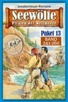 Seewölfe Paket 13 - Seewölfe - Piraten der Weltmeere, Band 241 bis 260 ebook by Fred McMason, John Curtis, Roy Palmer,...