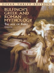 Bulfinch's Greek and Roman Mythology - The Age of Fable ebook by Thomas Bulfinch