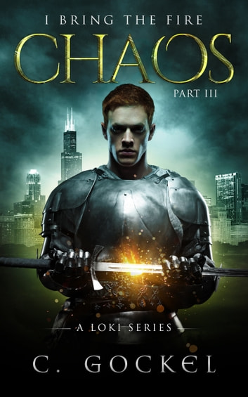 Chaos: I Bring the Fire Part III (A Loki Story) ebook by C. Gockel