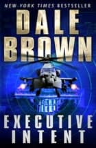 Executive Intent ebook by Dale Brown
