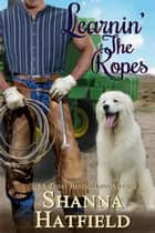 Learnin' The Ropes ebook by Shanna Hatfield
