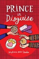 Prince in Disguise ebook by Stephanie Kate Strohm