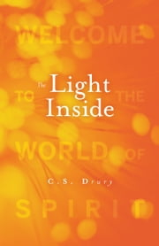 The Light Inside - Welcome to the World of Spirit ebook by C.S. Drury