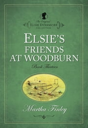 Elsies Friends at Woodburn ebook by Martha Finley