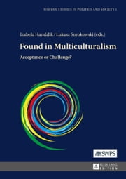 Found in Multiculturalism - Acceptance or Challenge? ebook by Izabela Handzlik,Lukasz Sorokowski
