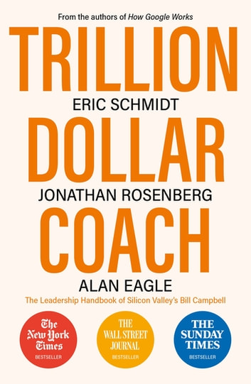 Trillion Dollar Coach - The Leadership Handbook of Silicon Valley's Bill Campbell ebook by Eric Schmidt,Jonathan Rosenberg,Alan Eagle