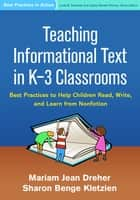 Teaching Informational Text in K-3 Classrooms ebook by Mariam Jean Dreher, PhD,Sharon Benge Kletzien, PhD