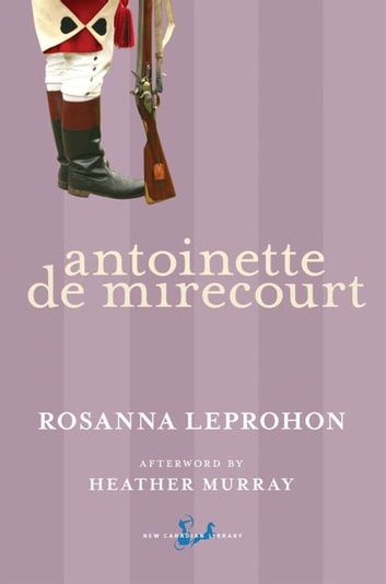 Antoinette De Mirecourt eBook by Rosanna Leprohon,Heather Murray