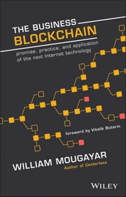The Business Blockchain - Promise, Practice, and Application of the Next Internet Technology ebook by William Mougayar,Vitalik Buterin