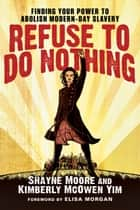 Refuse to Do Nothing ebook by Shayne Moore,Kimberly McOwen Yim,Elisa Morgan