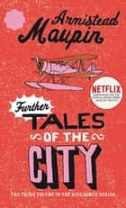 Further Tales Of The City - Tales of the City 3 ebook by Armistead Maupin