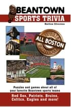 Beantown Sports Trivia - The All Boston Sports Challenge ebook by Matthew Silverman