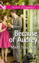 Because of Audrey (Mills & Boon Superromance) ebook by Mary Sullivan