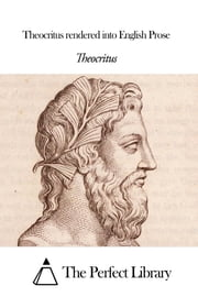 Theocritus rendered into English Prose ebook by Theocritus
