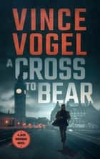 A Cross To Bear ebook by Vince Vogel